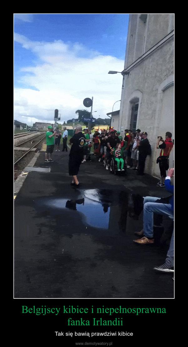 Belgijscy kibice i niepełnosprawna fanka Irlandii – Tak się bawią prawdziwi kibice