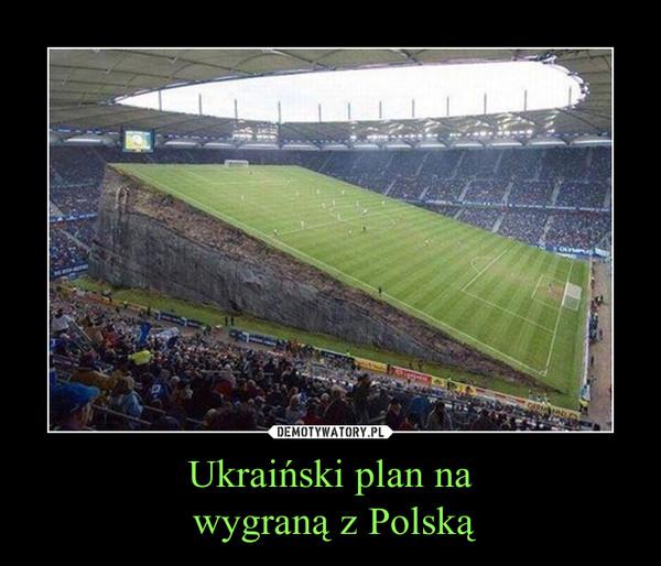 Ukraiński plan na wygraną z Polską –