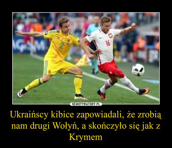 Ukraińscy kibice zapowiadali, że zrobią nam drugi Wołyń, a skończyło się jak z Krymem –