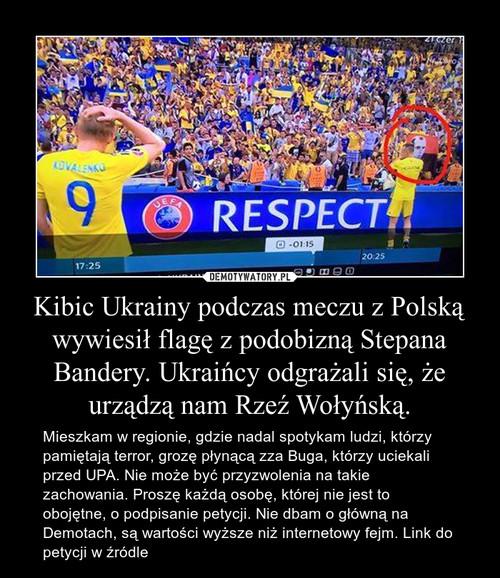 Kibic Ukrainy podczas meczu z Polską wywiesił flagę z podobizną Stepana Bandery. Ukraińcy odgrażali się, że urządzą nam Rzeź Wołyńską.