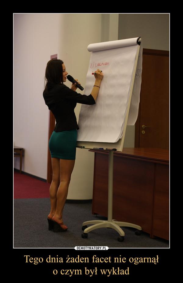 Tego dnia żaden facet nie ogarnąło czym był wykład –