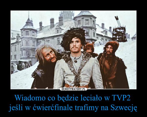 Wiadomo co będzie leciało w TVP2 jeśli w ćwierćfinale trafimy na Szwecję –