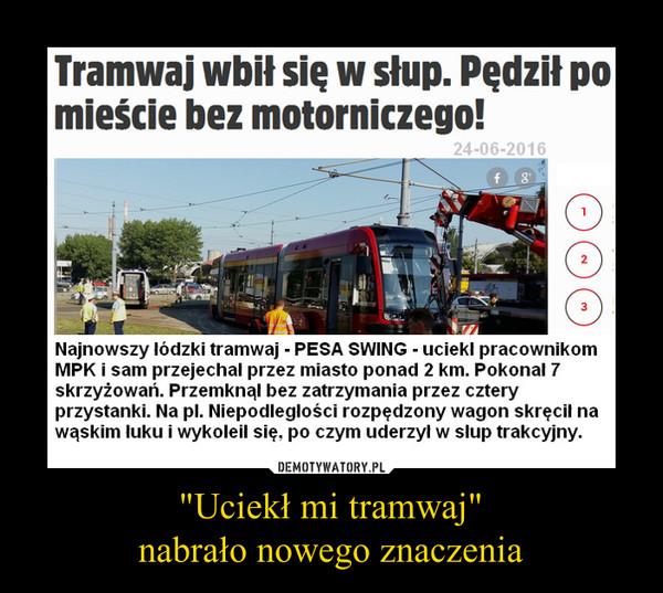 """""""Uciekł mi tramwaj""""nabrało nowego znaczenia –"""