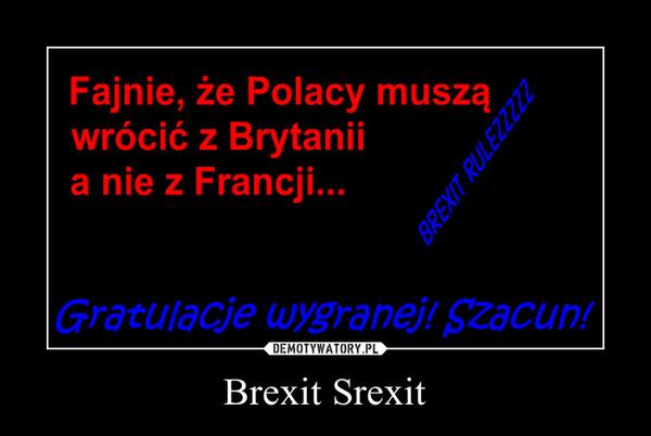 Brexit Srexit –