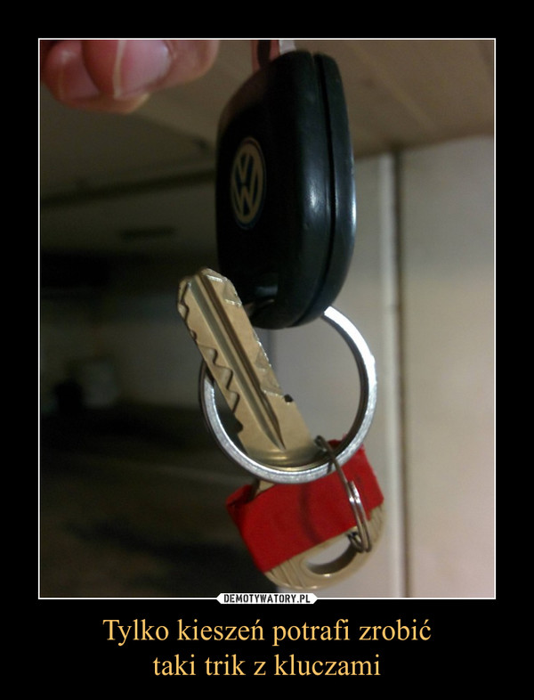 Tylko kieszeń potrafi zrobićtaki trik z kluczami –