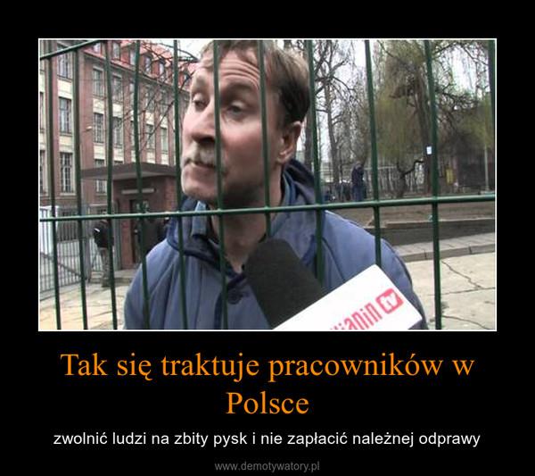 Tak się traktuje pracowników w Polsce – zwolnić ludzi na zbity pysk i nie zapłacić należnej odprawy