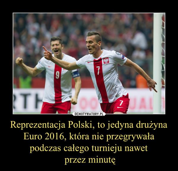 Reprezentacja Polski, to jedyna drużyna Euro 2016, która nie przegrywała podczas całego turnieju nawet przez minutę –