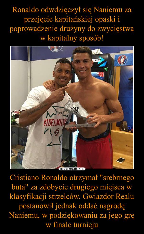 """Cristiano Ronaldo otrzymał """"srebrnego buta"""" za zdobycie drugiego miejsca w klasyfikacji strzelców. Gwiazdor Realu postanowił jednak oddać nagrodę Naniemu, w podziękowaniu za jego grę w finale turnieju –"""