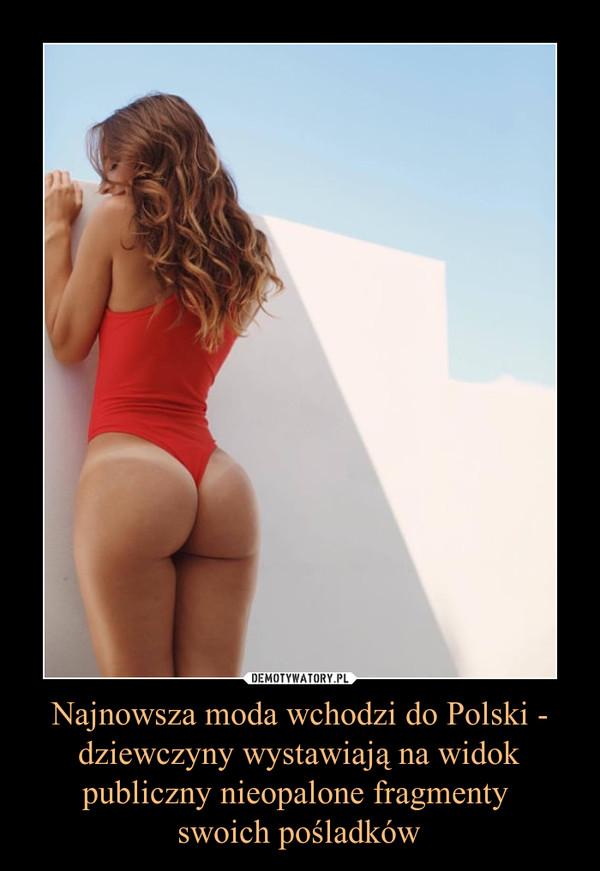 Najnowsza moda wchodzi do Polski - dziewczyny wystawiają na widok publiczny nieopalone fragmenty swoich pośladków –