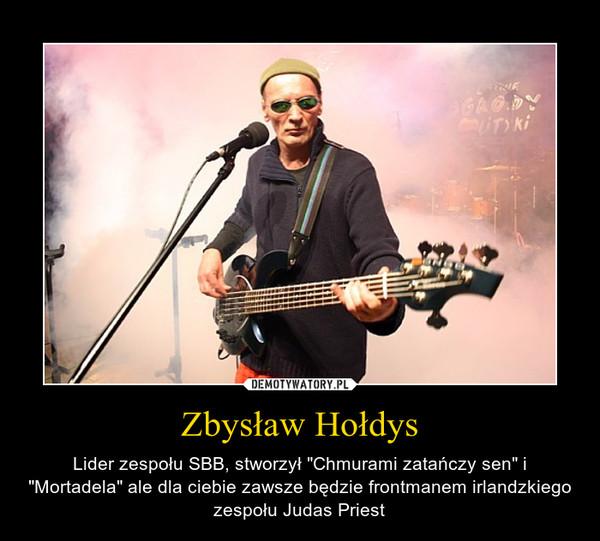 """Zbysław Hołdys – Lider zespołu SBB, stworzył """"Chmurami zatańczy sen"""" i """"Mortadela"""" ale dla ciebie zawsze będzie frontmanem irlandzkiego zespołu Judas Priest"""