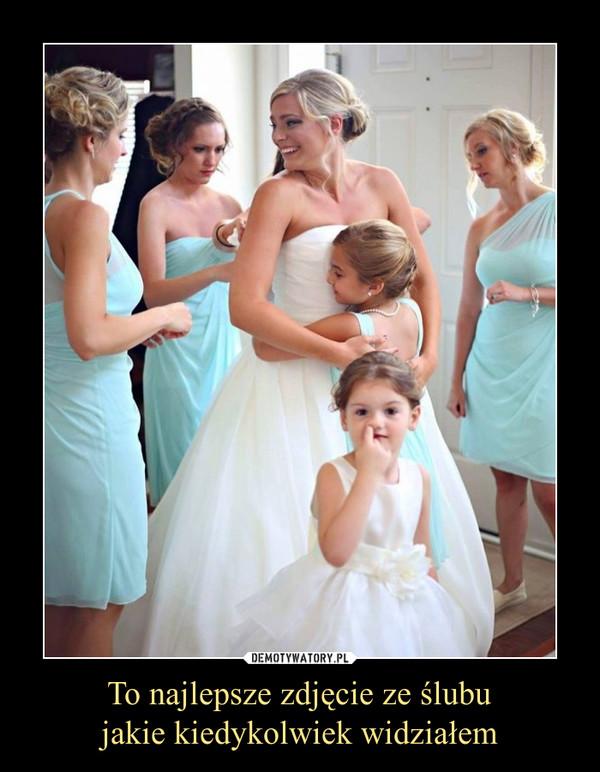 To najlepsze zdjęcie ze ślubujakie kiedykolwiek widziałem –