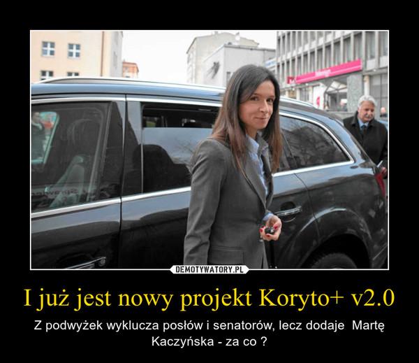 I już jest nowy projekt Koryto+ v2.0 – Z podwyżek wyklucza posłów i senatorów, lecz dodaje  Martę Kaczyńska - za co ?