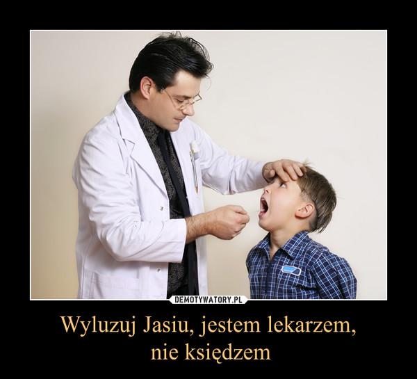 Wyluzuj Jasiu, jestem lekarzem, nie księdzem –