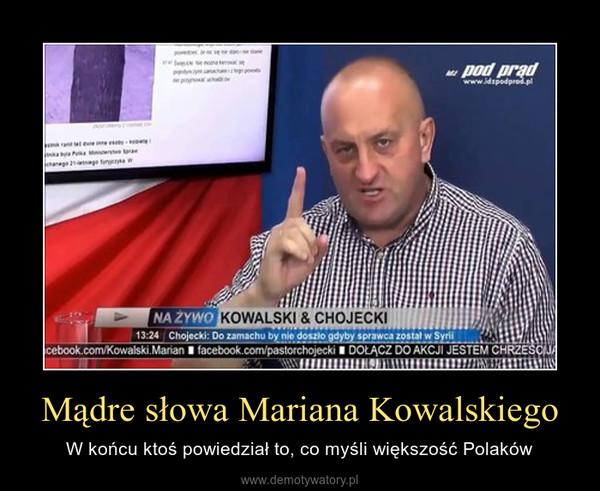 Mądre słowa Mariana Kowalskiego – W końcu ktoś powiedział to, co myśli większość Polaków