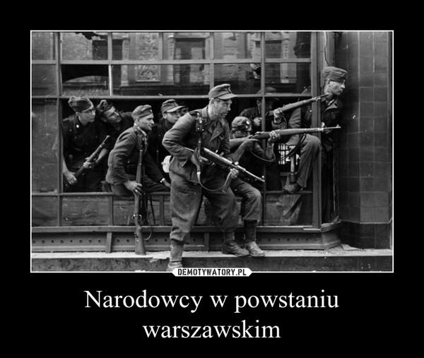 Narodowcy w powstaniu warszawskim –