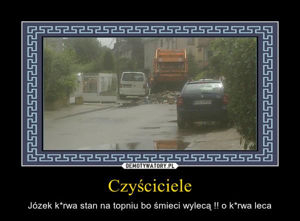 Czyściciele – Józek k*rwa stan na topniu bo śmieci wylecą !! o k*rwa leca