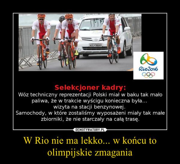 W Rio nie ma lekko... w końcu to olimpijskie zmagania –