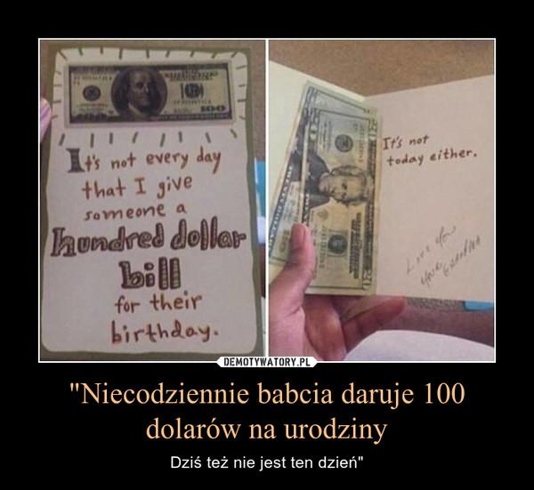 """""""Niecodziennie babcia daruje 100 dolarów na urodziny – Dziś też nie jest ten dzień"""""""
