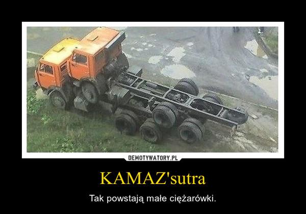 KAMAZ'sutra – Tak powstają małe ciężarówki.