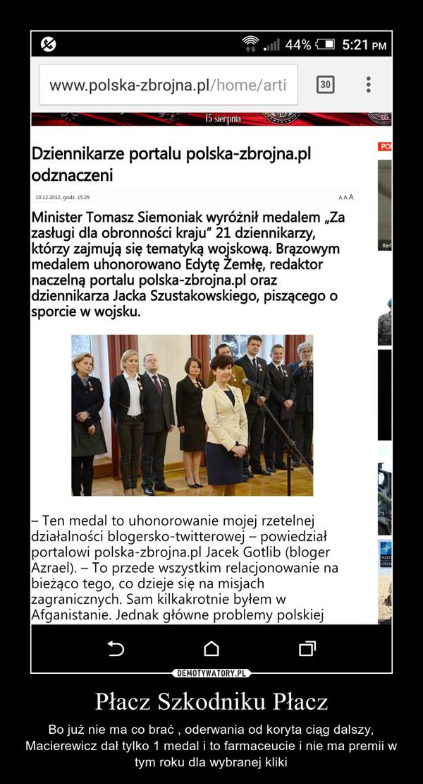 Płacz Szkodniku Płacz – Bo już nie ma co brać , oderwania od koryta ciąg dalszy, Macierewicz dał tylko 1 medal i to farmaceucie i nie ma premii w tym roku dla wybranej kliki