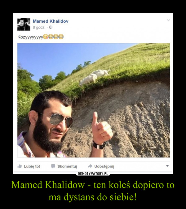 Mamed Khalidow - ten koleś dopiero to ma dystans do siebie! –