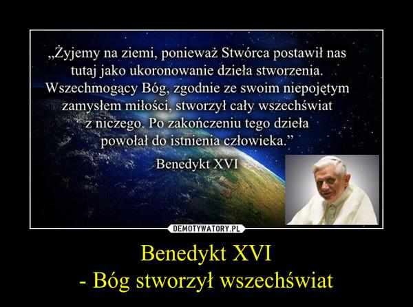 Benedykt XVI- Bóg stworzył wszechświat –
