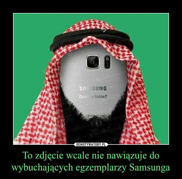 To zdjęcie wcale nie nawiązuje do wybuchających egzemplarzy Samsunga –