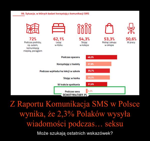 Z Raportu Komunikacja SMS w Polsce wynika, że 2,3% Polaków wysyła wiadomości podczas… seksu – Może szukają ostatnich wskazówek?
