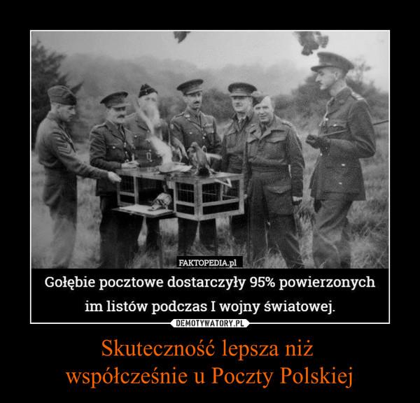 Skuteczność lepsza niż współcześnie u Poczty Polskiej –