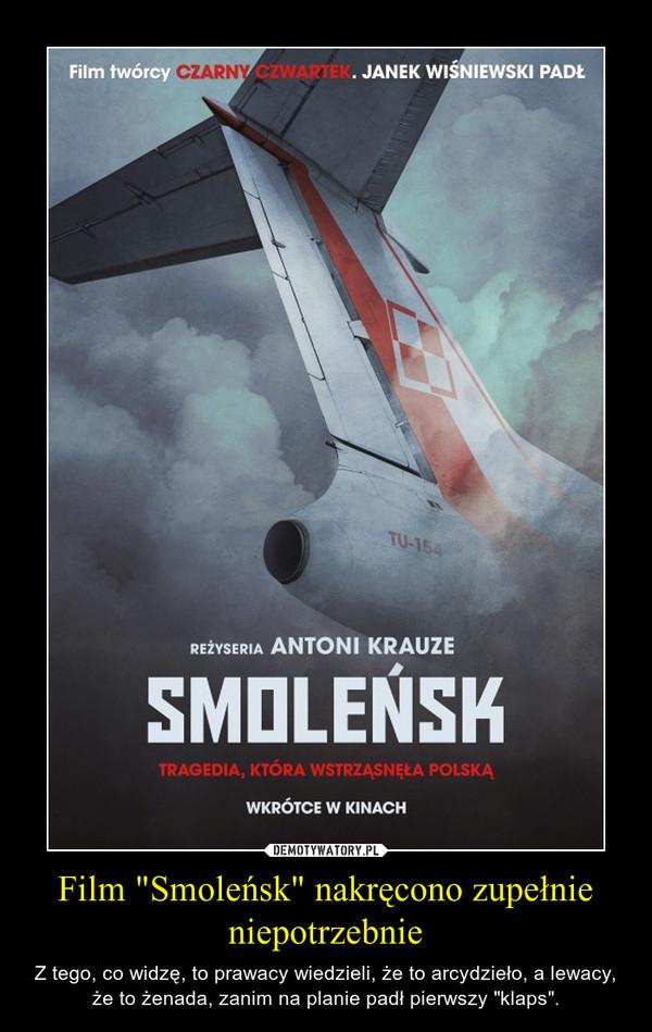 """Film """"Smoleńsk"""" nakręcono zupełnie niepotrzebnie – Z tego, co widzę, to prawacy wiedzieli, że to arcydzieło, a lewacy, że to żenada, zanim na planie padł pierwszy """"klaps""""."""