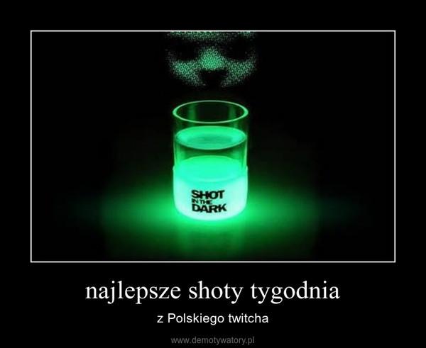 najlepsze shoty tygodnia – z Polskiego twitcha