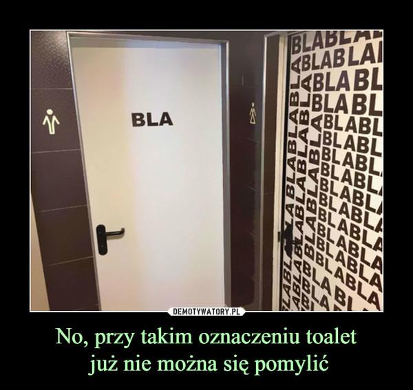 No, przy takim oznaczeniu toalet już nie można się pomylić –