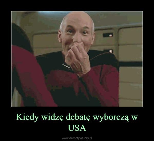 Kiedy widzę debatę wyborczą w USA –