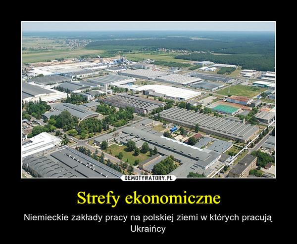 Strefy ekonomiczne – Niemieckie zakłady pracy na polskiej ziemi w których pracują Ukraińcy