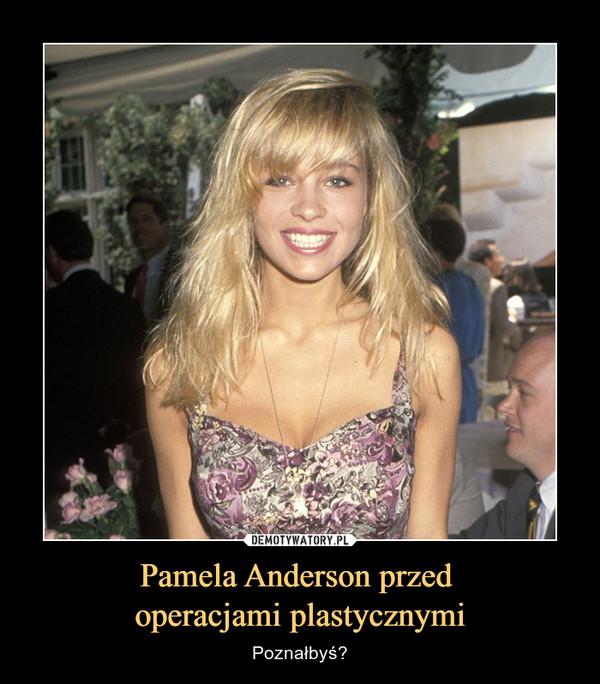 Pamela Anderson przed operacjami plastycznymi – Poznałbyś?