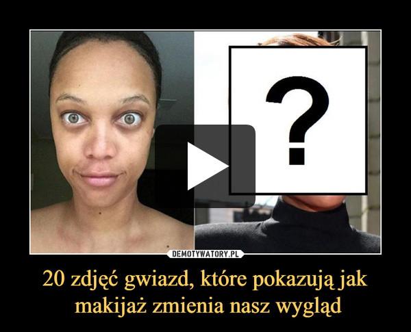 20 zdjęć gwiazd, które pokazują jak makijaż zmienia nasz wygląd –