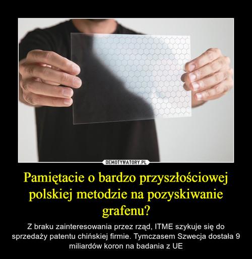 Pamiętacie o bardzo przyszłościowej polskiej metodzie na pozyskiwanie grafenu?