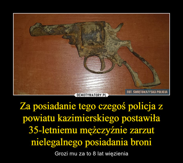 Za posiadanie tego czegoś policja z powiatu kazimierskiego postawiła 35-letniemu mężczyźnie zarzut nielegalnego posiadania broni – Grozi mu za to 8 lat więzienia
