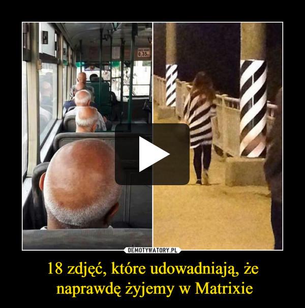 18 zdjęć, które udowadniają, że naprawdę żyjemy w Matrixie –