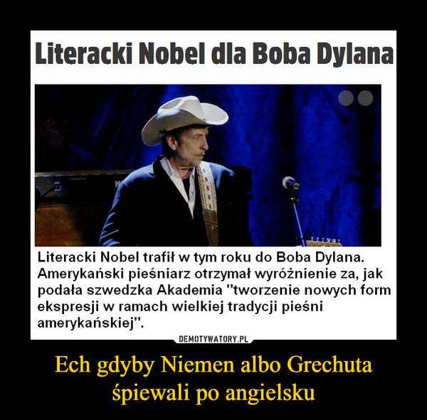 """Ech gdyby Niemen albo Grechuta śpiewali po angielsku –  Literacki Nobel dla Boba DylanaLiteracki Nobel trafił w tym roku do Boba Dylana.Amerykański pieśniarz otrzymał wyróżnienie za, jakpodała szwedzka Akademia """"tworzenie nowych formekspresji w ramach wielkiej tradycji pieśniamerykańskiej""""."""