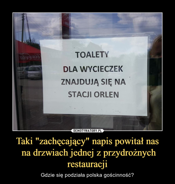 """Taki """"zachęcający"""" napis powitał nas na drzwiach jednej z przydrożnych restauracji – Gdzie się podziała polska gościnność? TOALETY DLA WYCIECZEK ZNAJDUJĄ SIĘ NA STACJI ORLEN"""