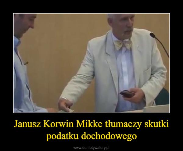 Janusz Korwin Mikke tłumaczy skutki podatku dochodowego –