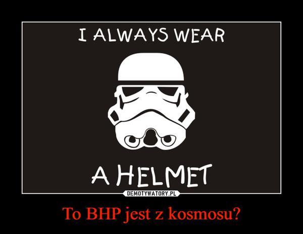 To BHP jest z kosmosu? –