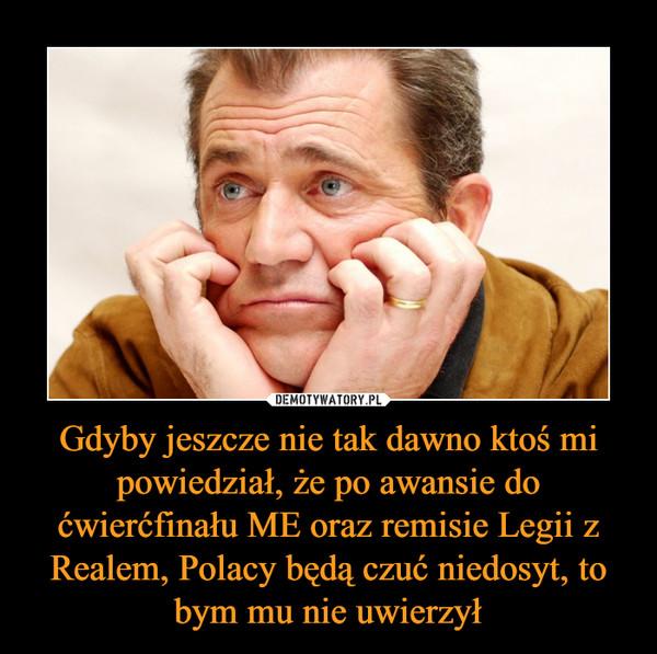Gdyby jeszcze nie tak dawno ktoś mi powiedział, że po awansie do ćwierćfinału ME oraz remisie Legii z Realem, Polacy będą czuć niedosyt, to bym mu nie uwierzył –