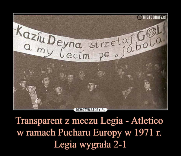 """Transparent z meczu Legia - Atletico w ramach Pucharu Europy w 1971 r. Legia wygrała 2-1 –  Kaziu Deyna strzelaj gola, a my lecim po """"jabola"""""""