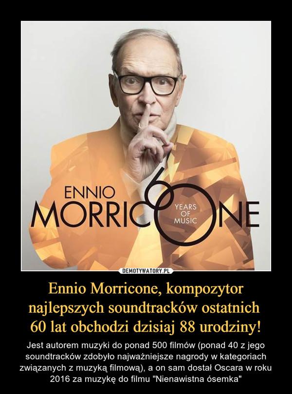 """Ennio Morricone, kompozytor najlepszych soundtracków ostatnich 60 lat obchodzi dzisiaj 88 urodziny! – Jest autorem muzyki do ponad 500 filmów (ponad 40 z jego soundtracków zdobyło najważniejsze nagrody w kategoriach związanych z muzyką filmową), a on sam dostał Oscara w roku 2016 za muzykę do filmu """"Nienawistna ósemka"""""""