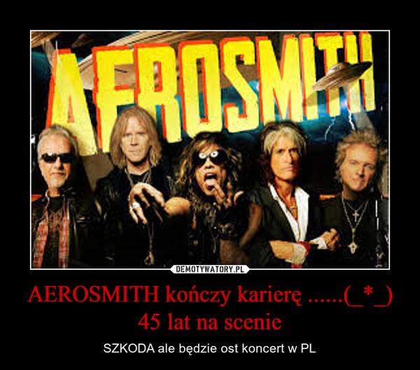 AEROSMITH kończy karierę ......(_*_) 45 lat na scenie – SZKODA ale będzie ost koncert w PL