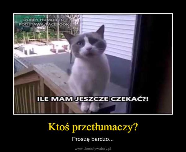 Ktoś przetłumaczy? – Proszę bardzo...