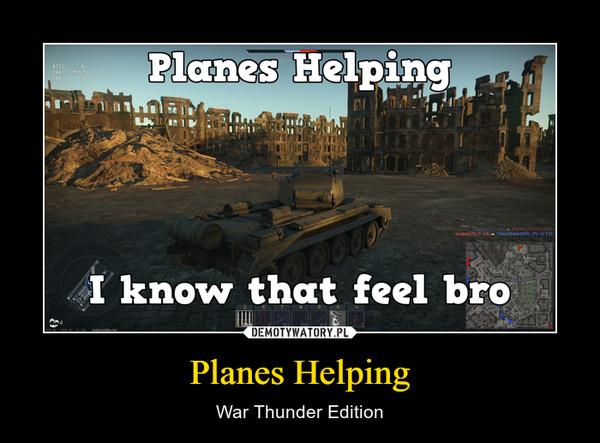 Planes Helping – War Thunder Edition