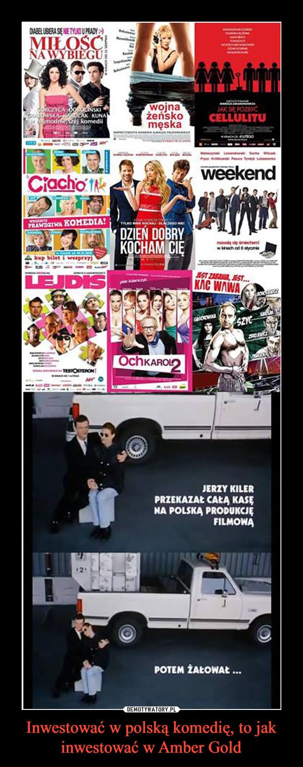 Inwestować w polską komedię, to jak inwestować w Amber Gold –